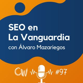 SEO en La Vanguardia, Discover y Web Stories, con Álvaro Mazariegos #97