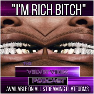 """I'm Rich Bitch"" Ep.52"