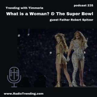 235: What is a Woman? & The Super Bowl