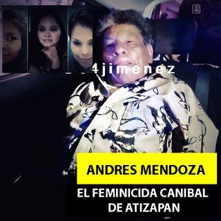 Andrés Mendoza | El Feminicida Caníbal de Atizapán