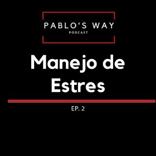 Pablo's Way Podcast Ep.2 Manejo De Estres