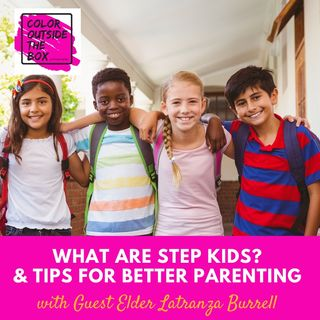 What are Step Kids? And Tips for Parenting with Elder Latranza Burell