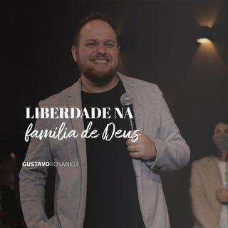Liberdade na família de Deus // Gustavo Rosaneli