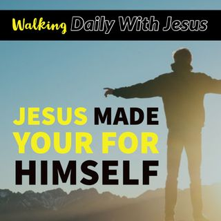 Jesus Made Your For Himself