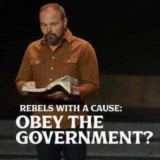 Romans #28 - Rebels with A Cause: Obey the Government?