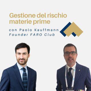 Gestione del rischio materie prime con Paolo Kauffmann