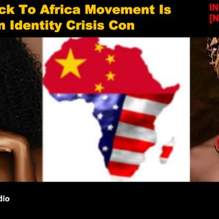 The Back To Africa Movement Is An Identity Crisis Con