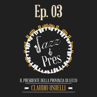 Jazz & Pres - Ep. 03 - Claudio Usuelli, Presidente della Provincia di Lecco