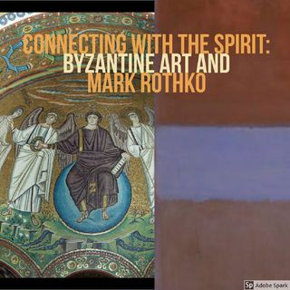 Episode 8: Connecting with the Spirit: Byzantine Art and Mark Rothko