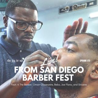 Episode 172: Live From San Diego Barber Fest feat. K The Barber, Omarr Olasewere, Bebo, Joe Flano, and Sincere
