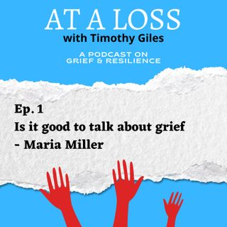 Episode 1 - Is it good to talk about grief  - Maria Millar