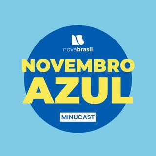 Minucast Novembro Azul