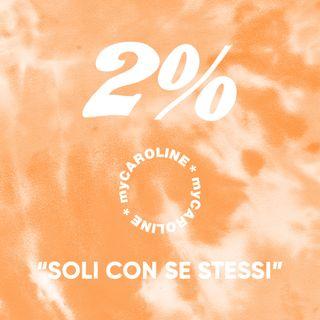 2% // Soli con se stessi