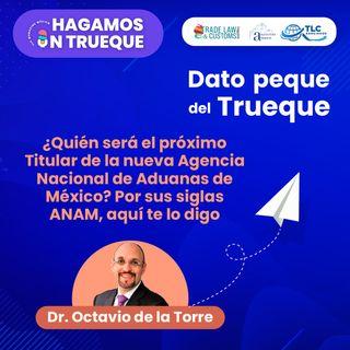 E41 Dato peque del trueque: ¿Quién será el próximo Titular de la nueva Agencia Nacional de Aduanas de México? Aquí te lo digo.