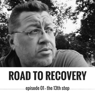Road To Recovery - Episode 01 - The 13th Step