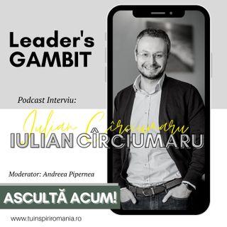 Leader's GAMBIT EP010 | Interviu cu Iulian Circiumaru | Moderator Andreea Pipernea