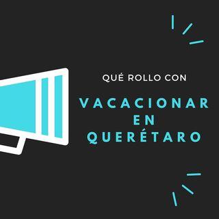 VACACIONAR EN QUERÉTARO