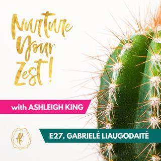 #NurtureYourZest Episode 27 with special guest Gabriele Liaugodaite