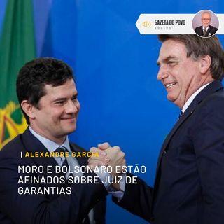 Moro e Bolsonaro estão afinados sobre juiz de garantias
