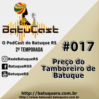 BatuCast - #0017 - Preço do Tamboreiro de Batuque