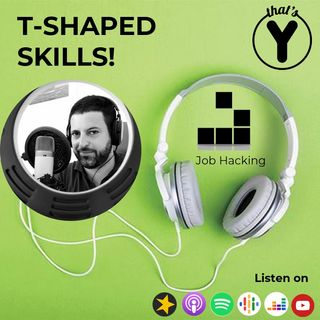 """T-Shaped Skills!"" [Job Hacking]"