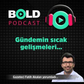 Gazeteci Fatih Akalan Gündemi Yorumladı