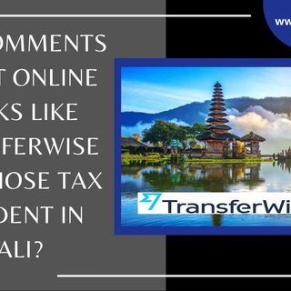[ HTJ Podcast ] Any comments about Online banks like TransferWise for those tax resident in Bali