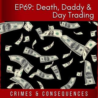 EP69: Death, Daddy & Day Trading