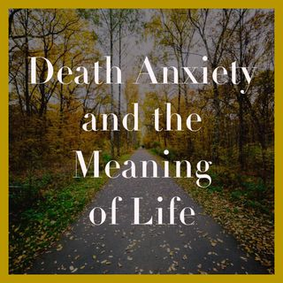Death Anxiety and the Meaning of Life