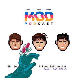 Episode 6 - 8 Foot Tall Artist (feat. Bad Cells)