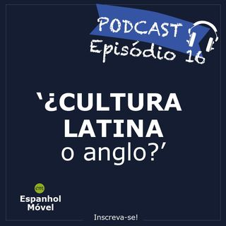 Episodio 16 - ¿Cultura latina o anglo?