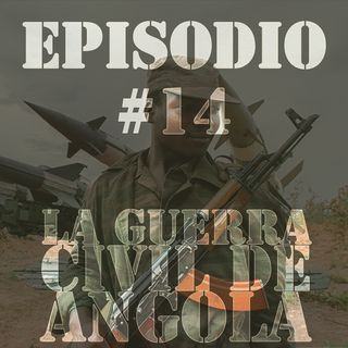 Episodio #14 - La Guerra Civil de Angola