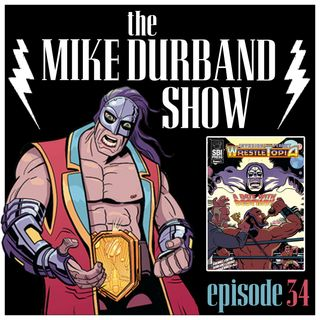 "Episode 34: ""Invasion From Planet WrestleTopia"" Comic Book Creators & The mWo!"