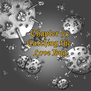 Chapter 55: Catching the Love Bug