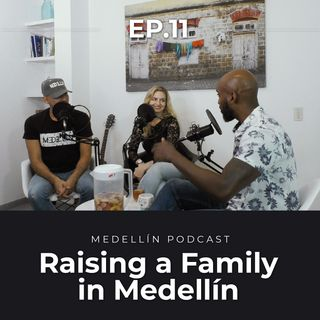 Raising a Family in Medellin - Medellin Podcast Ep. 11