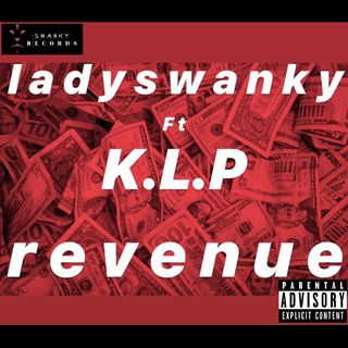 """Revenue""- Lady Swanky ft. K.L.P"