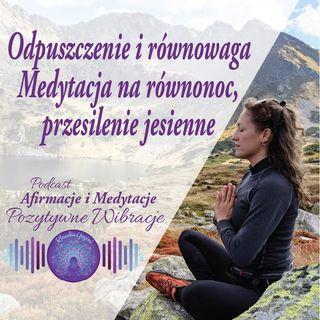 Równonoc, przesilenie jesienne - medytacja na odpuszczenie i równowagę.