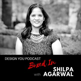 EP 024 – Life in a  Box with Shilpa Agarwal