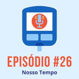 #T01E26 - Nosso Tempo