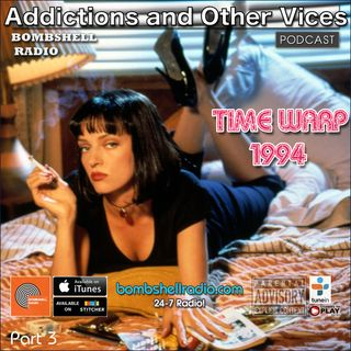 Addictions and Other Vices 660 - Time Warp 1994 Part 3