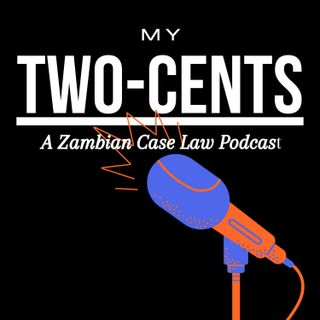 My Two Cents: A Zambian Case Law Podcast