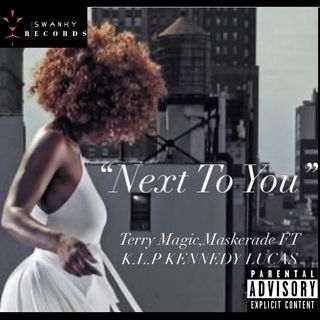 """Next To You""-Terry Magic,Maskerade Ft K.L.P Kennedy Lucas"