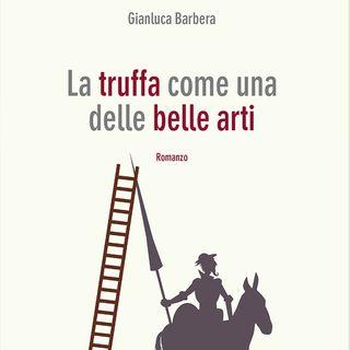"""Gianluca Barbera """"La truffa come una delle belle arti"""""""