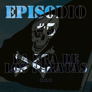 Episodio #5 - La Era de los Piratas