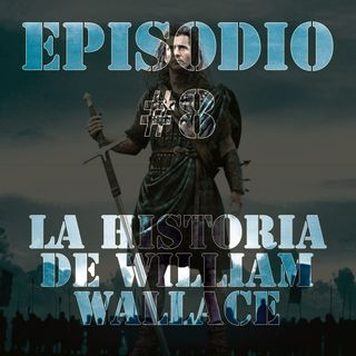 Episodio #8 - La Historia de William Wallace