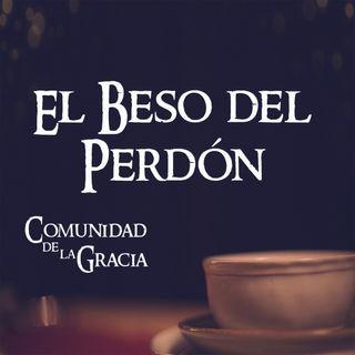 05 El Beso del Perdón | La Comunidad de la Gracia | Pr. José Prado
