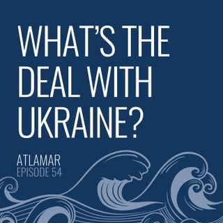 What's the Deal with Ukraine? [Episode 54]