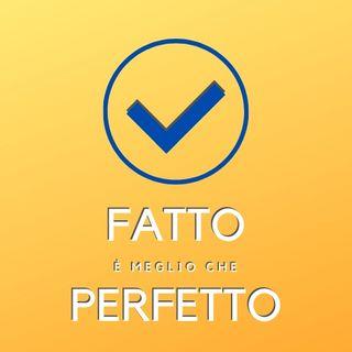 Fatto è meglio che perfetto