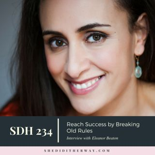 SDH234: Reach Success by Breaking Old Rules with Eleanor Beaton