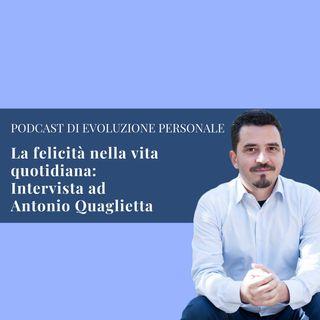 Episodio 68 - La felicità nella vita quotidiana - Intervista ad Antonio Quaglietta
